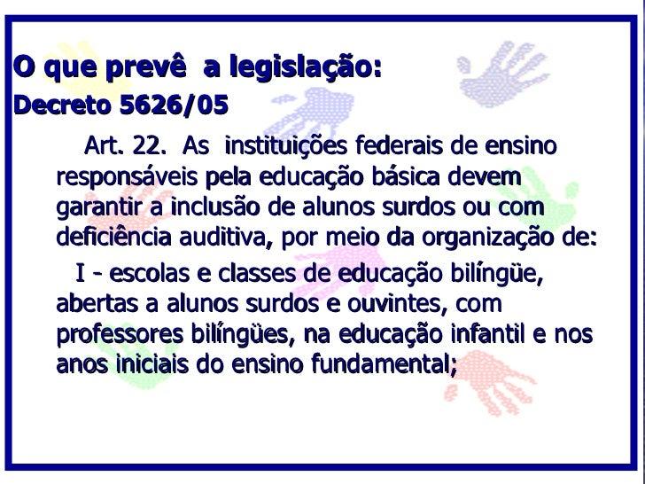 O que prevê a legislação: Decreto 5626/05      Art. 22. As instituições federais de ensino   responsáveis pela educação bá...