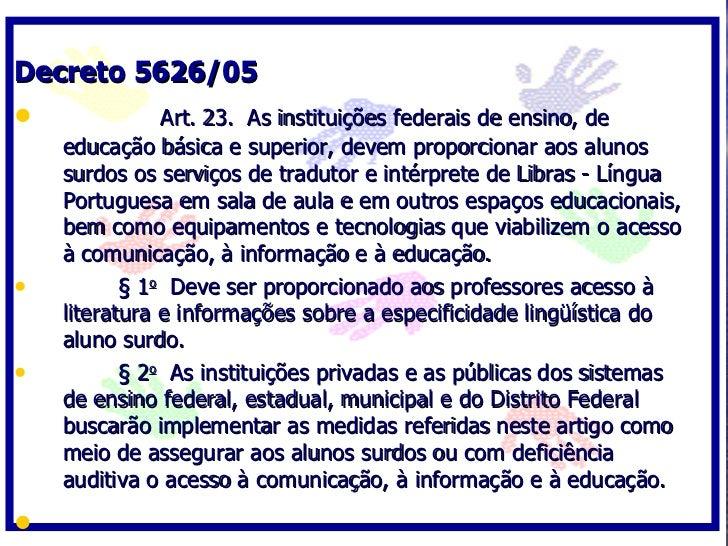 Decreto 5626/05 •              Art. 23. As instituições federais de ensino, de     educação básica e superior, devem propo...