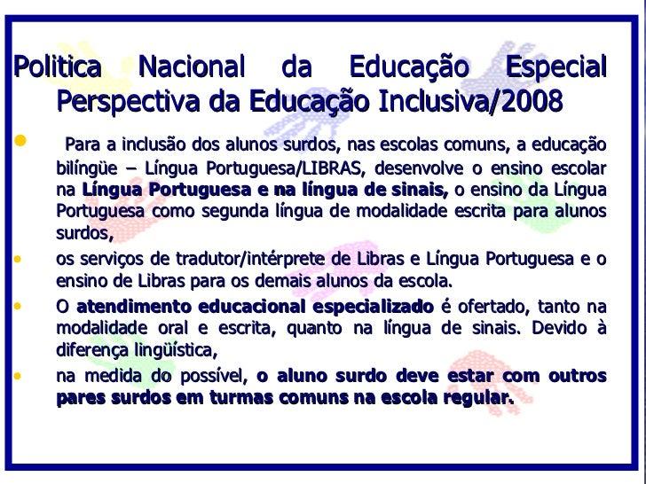 Politica Nacional da Educação Especial     Perspectiva da Educação Inclusiva/2008 •    Para a inclusão dos alunos surdos, ...