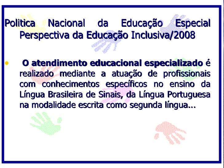 Politica Nacional da Educação Especial     Perspectiva da Educação Inclusiva/2008  •    O atendimento educacional especial...
