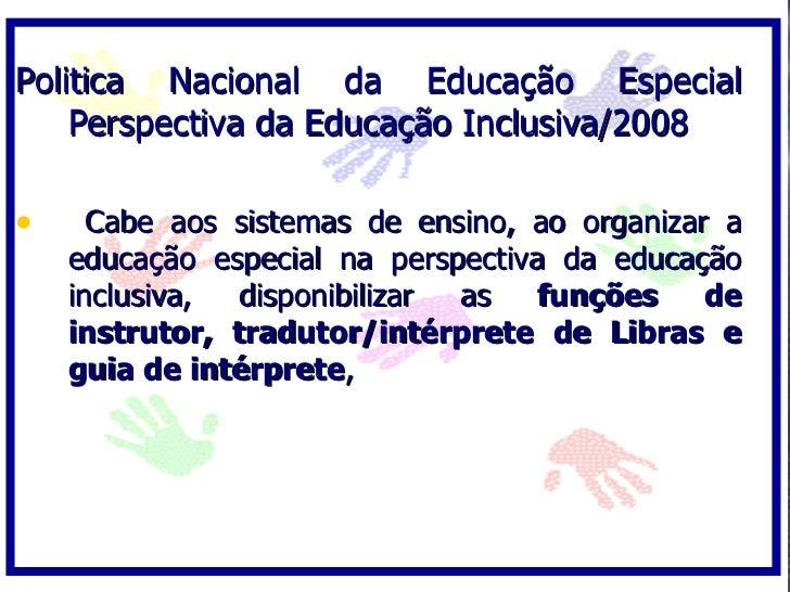 Politica Nacional da Educação Especial     Perspectiva da Educação Inclusiva/2008  •     Cabe aos sistemas de ensino, ao o...
