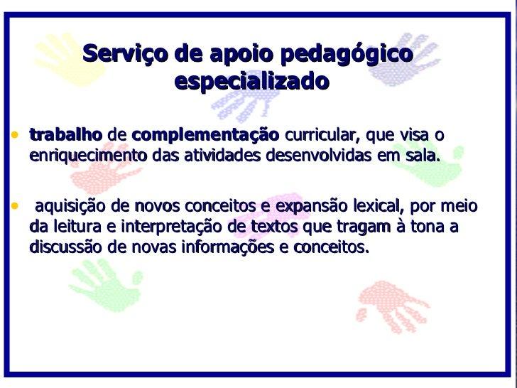 Serviço de apoio pedagógico                  especializado  • trabalho de complementação curricular, que visa o   enriquec...