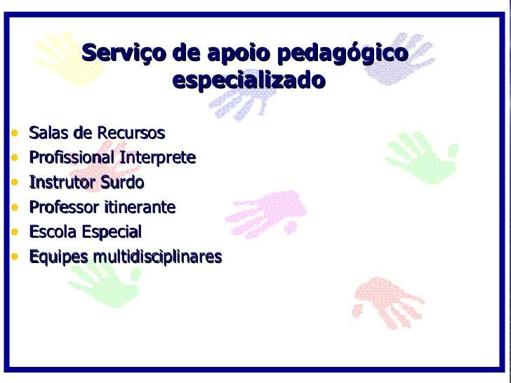 Serviço de apoio pedagógico                    especializado  •   Salas de Recursos •   Profissional Interprete •   Instru...