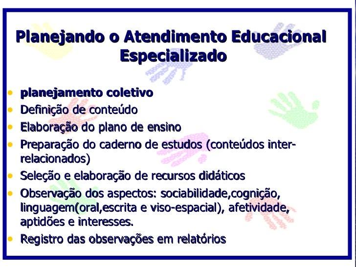Planejando o Atendimento Educacional                 Especializado  •   planejamento coletivo •   Definição de conteúdo • ...