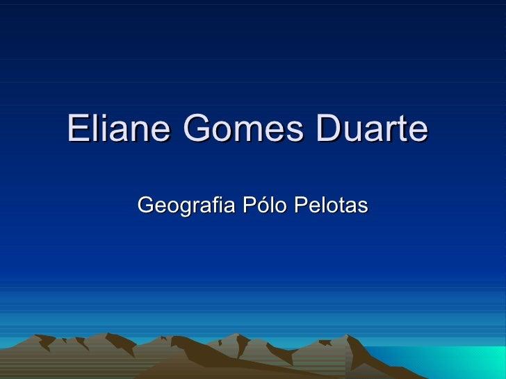 Eliane Gomes Duarte  Geografia Pólo Pelotas