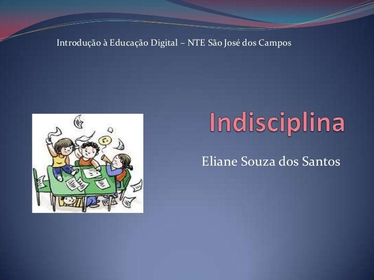 Introdução à Educação Digital – NTE São José dos Campos                                 Eliane Souza dos Santos