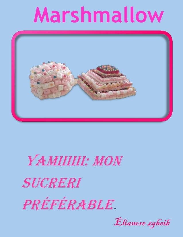 Marshmallow Elianore zgheib YAMIIIIII: mon sucreri préférable+