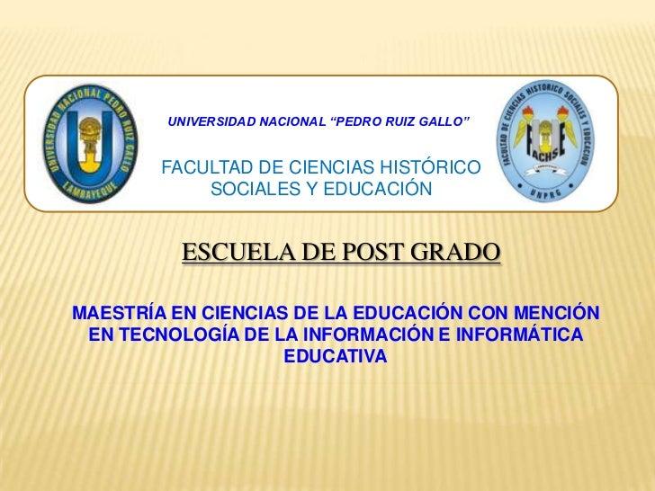 """UNIVERSIDAD NACIONAL """"PEDRO RUIZ GALLO""""        FACULTAD DE CIENCIAS HISTÓRICO            SOCIALES Y EDUCACIÓN          ESC..."""
