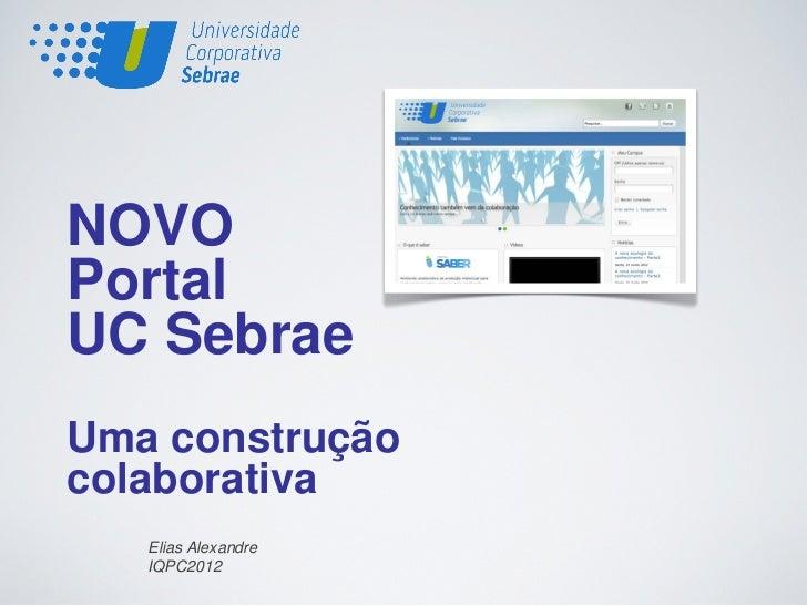 NOVOPortalUC SebraeUma construçãocolaborativa   Elias Alexandre   IQPC2012