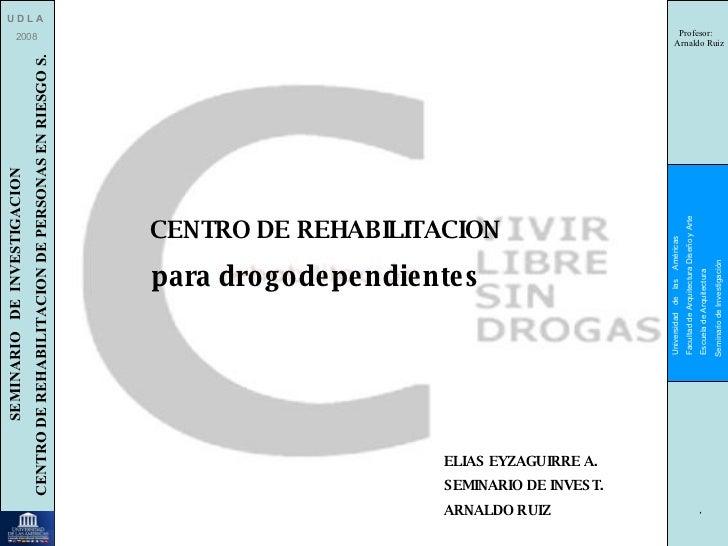 U D L A 2008 SEMINARIO  DE  INVESTIGACION CENTRO DE REHABILITACION DE PERSONAS EN RIESGO S. Universidad  de  las  Américas...