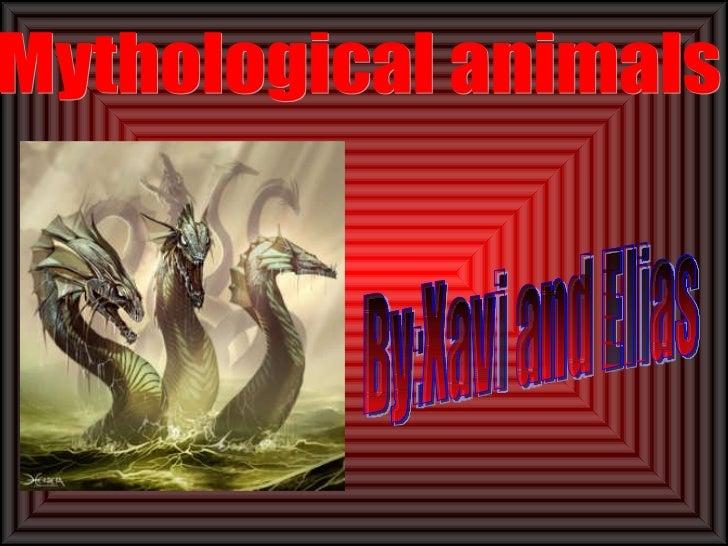 Mythological animals By:Xavi and Elias