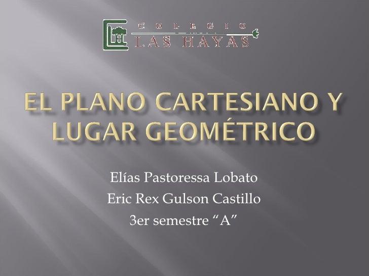 """Elías Pastoressa Lobato Eric Rex Gulson Castillo 3er semestre """"A"""""""