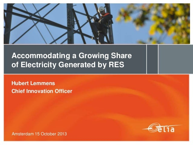 Accommodating a Growing Share of Electricity Generated by RES Hubert Lemmens Chief Innovation Officer  Amsterdam 15 Octobe...