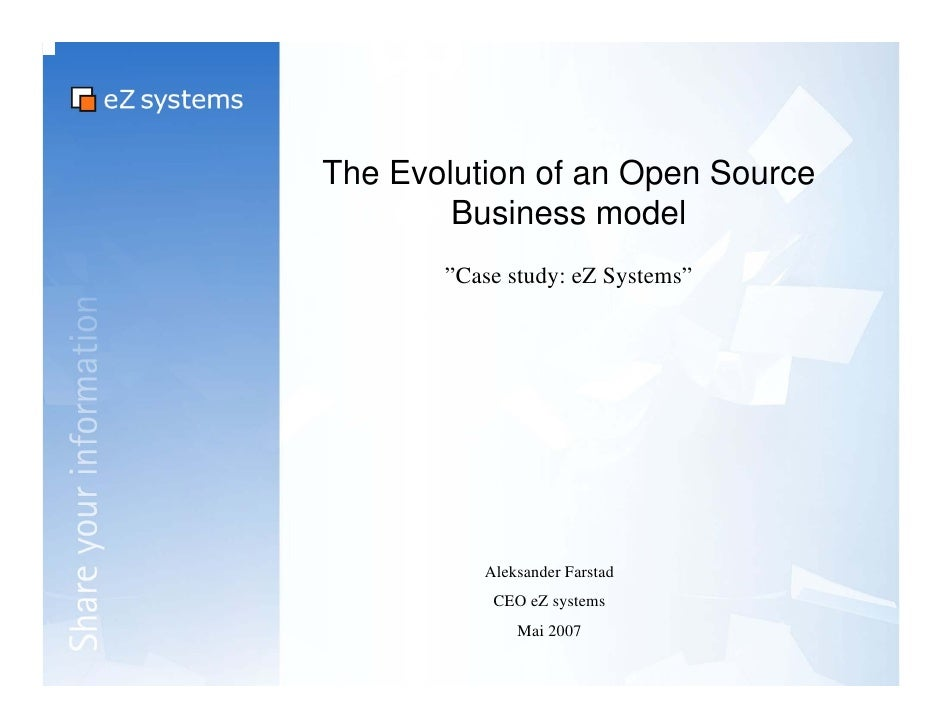 "The Evolution of an Open Source        Business model       ""Case study: eZ Systems""          Aleksander Farstad          ..."