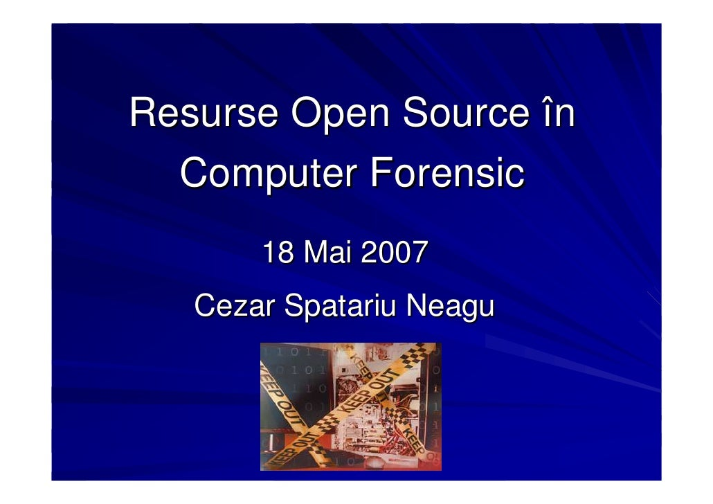 Resurse Open Source în  Computer Forensic       18 Mai 2007   Cezar Spatariu Neagu