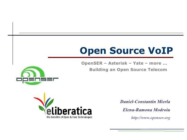 Open Source VoIPOpenSER – Asterisk – Yate – more ...   Building an Open Source Telecom                Daniel-Constantin Mi...