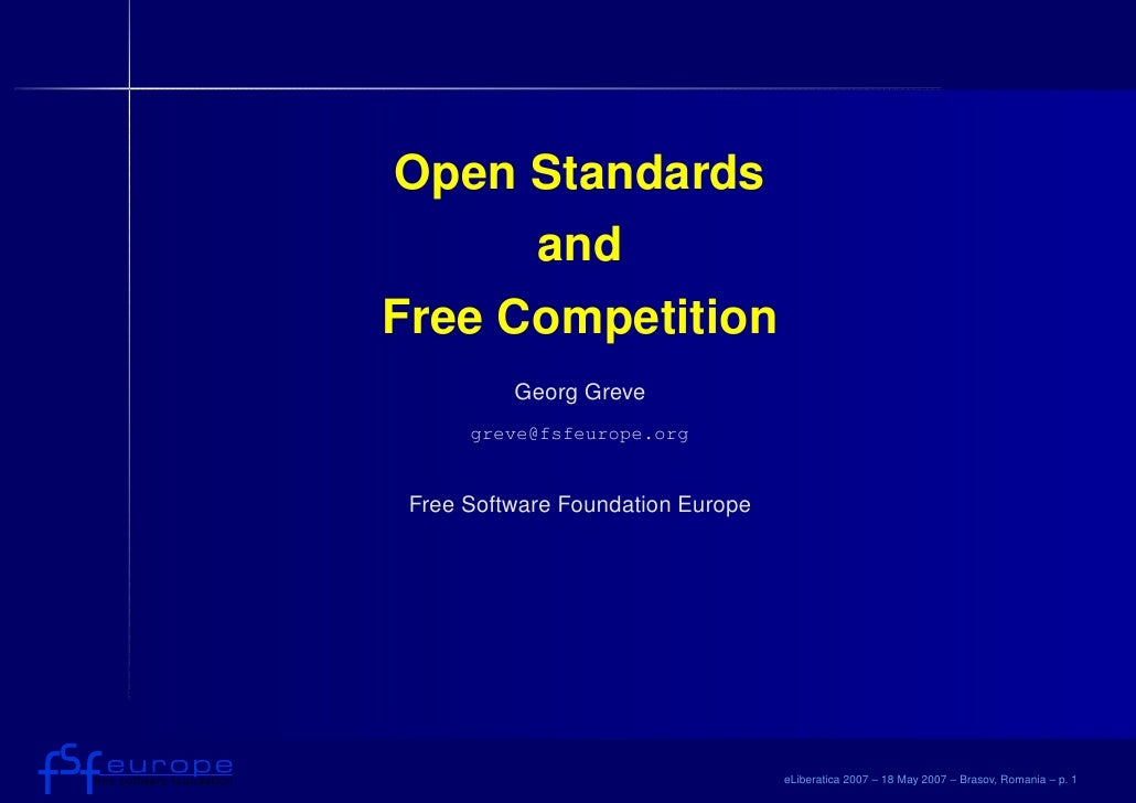 Open Standards     andFree Competition          Georg Greve      greve@fsfeurope.org Free Software Foundation Europe      ...