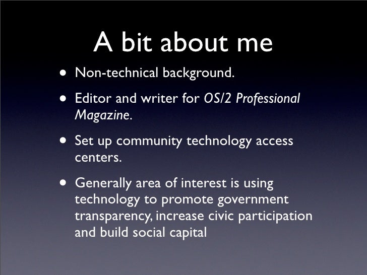 A bit about me• Non-technical background.• Editor and writer for OS/2 Professional  Magazine.• Set up community technology...