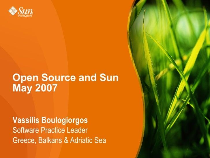 Open Source and SunMay 2007Vassilis BoulogiorgosSoftware Practice LeaderGreece, Balkans & Adriatic Sea