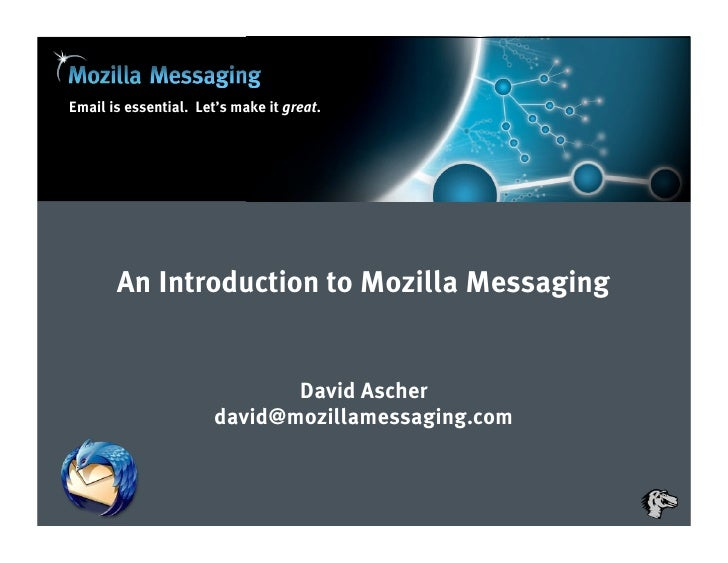 Email is essential. Let's make it great.       An Introduction to Mozilla Messaging                              David Asc...
