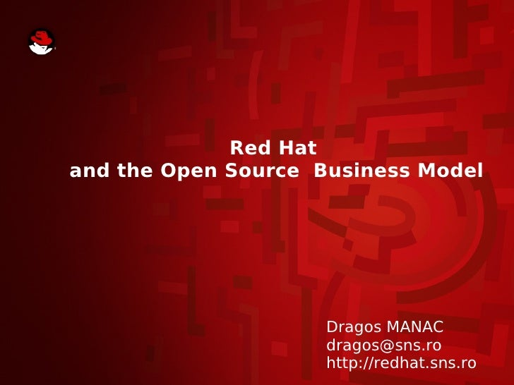 Red Hatand the Open Source Business Model                     Dragos MANAC                     dragos@sns.ro              ...