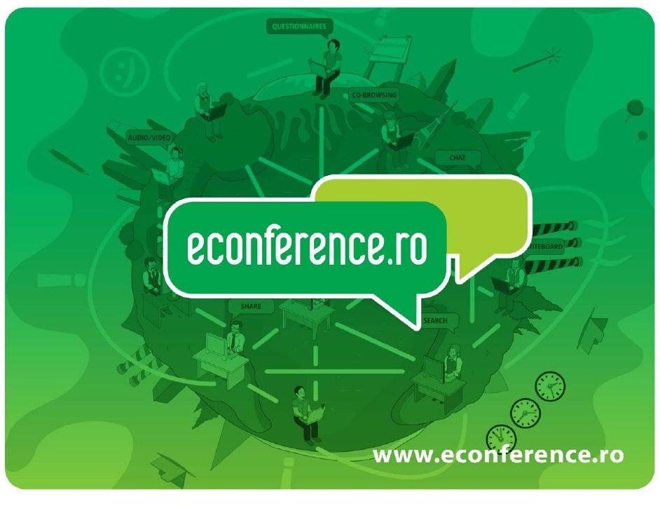 econference.ro●   O companie nouă, înființată în 2008●   Portal de conferințe online, pentru companii    și persoane priva...