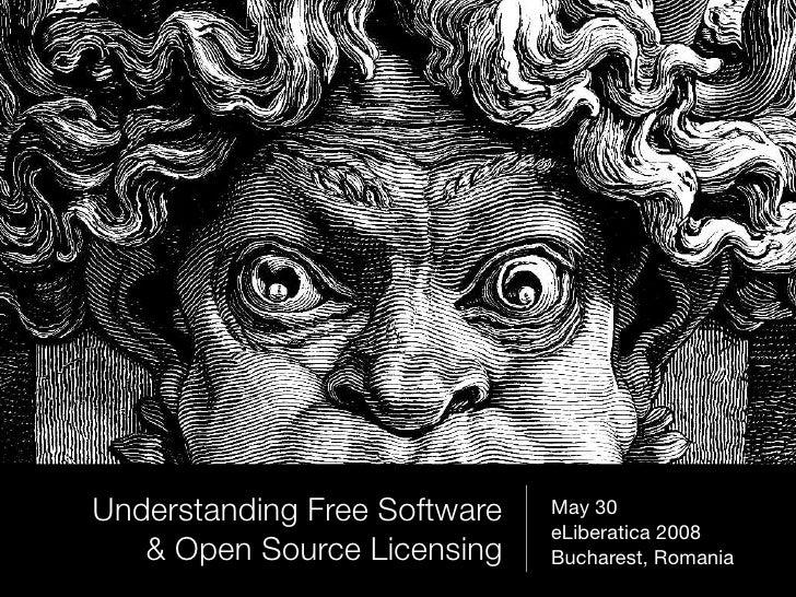 Understanding Free Software   May 30                              eLiberatica 2008   & Open Source Licensing    Bucharest,...