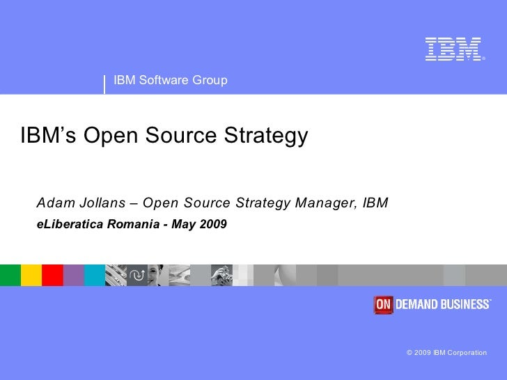 ®                  IBM Software Group    IBM's Open Source Strategy   Adam Jollans – Open Source Strategy Manager, IBM  eL...