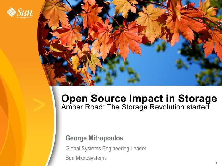 >   Open Source Impact in Storage     Amber Road: The Storage Revolution started         George Mitropoulos      Global Sy...