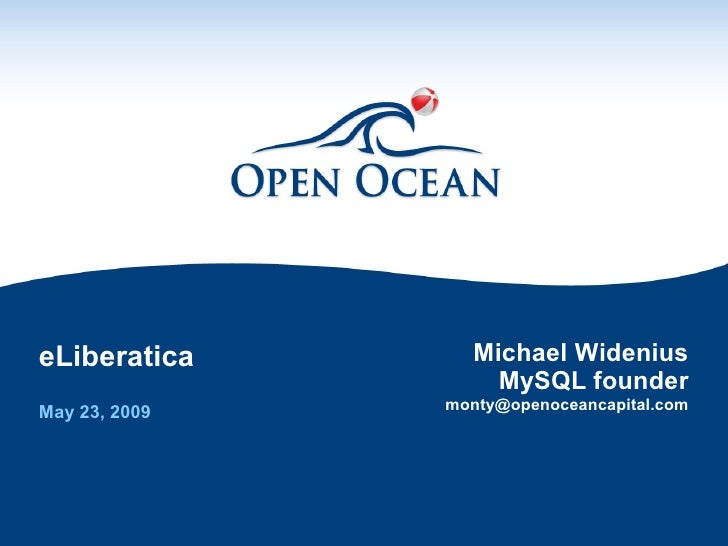 eLiberatica      Michael Widenius                    MySQL founder May 23, 2009   monty@openoceancapital.com