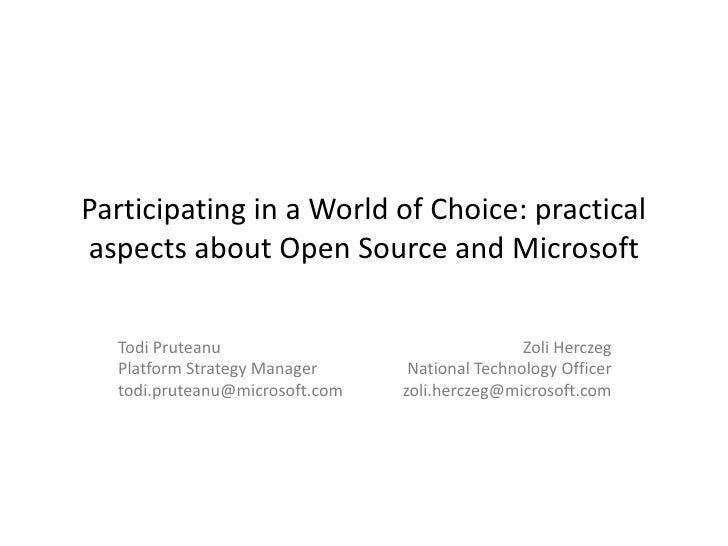 Participating in a World of Choice: practical aspects about Open Source and Microsoft    Todi Pruteanu                    ...