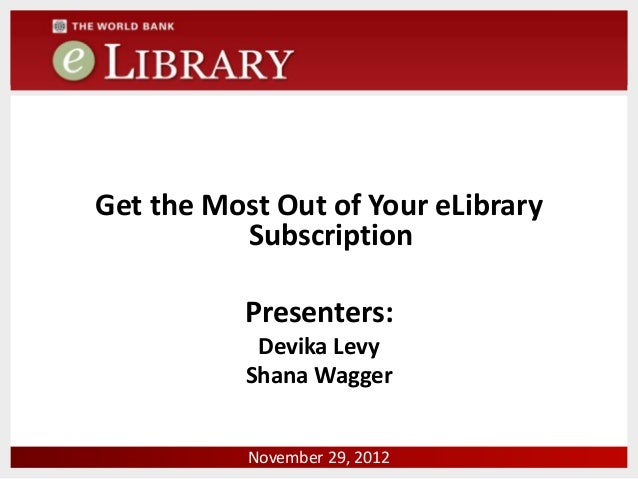 Get the Most Out of Your eLibrary          Subscription           Presenters:            Devika Levy           Shana Wagge...