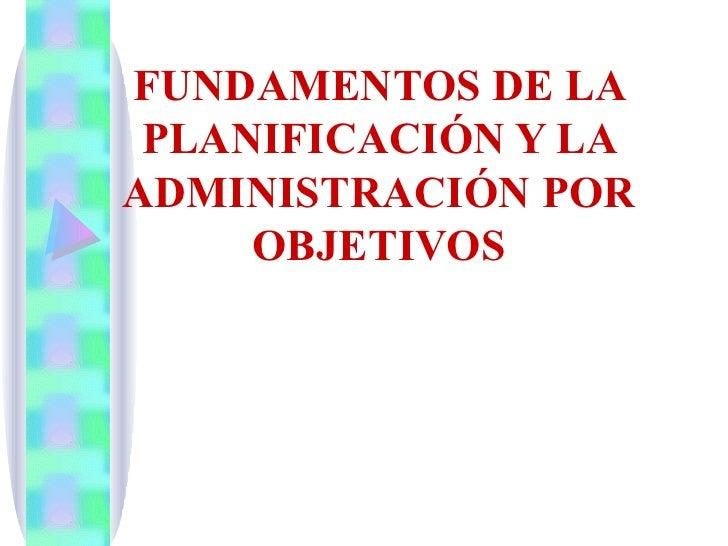FUNDAMENTOS DE LA PLANIFICACIÓN Y LA ADMINISTRACIÓN POR OBJETIVOS