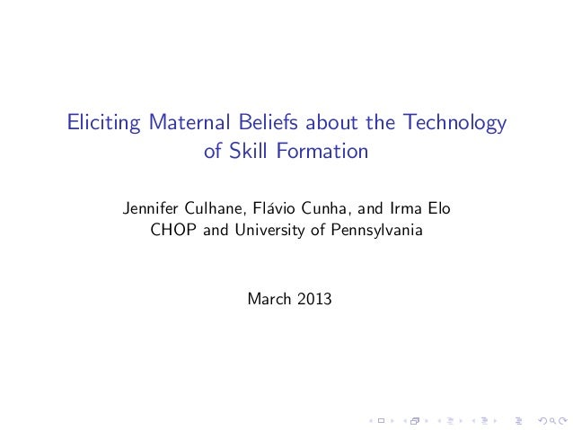 Eliciting Maternal Beliefs about the Technology               of Skill Formation     Jennifer Culhane, Flávio Cunha, and I...