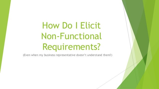 How Do I Elicit Non-Functional Requirements? (Even when my business representative doesn't understand them?)