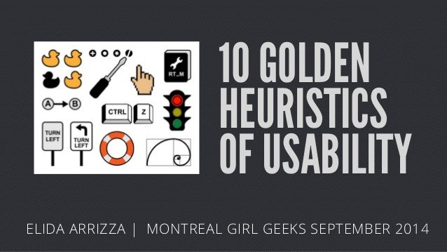 10 GOLDEN  HEURISTICS  OF USABILITY  ELIDA ARRIZZA | MONTREAL GIRL GEEKS SEPTEMBER 2014