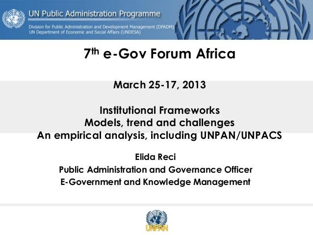 7th e-Gov Forum Africa March 25-17, 2013 Institutional Frameworks Models, trend and challenges An empirical analysis, incl...