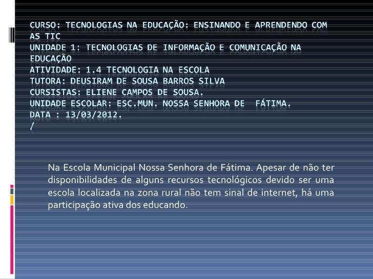 Na Escola Municipal Nossa Senhora de Fátima. Apesar de não terdisponibilidades de alguns recursos tecnológicos devido ser ...