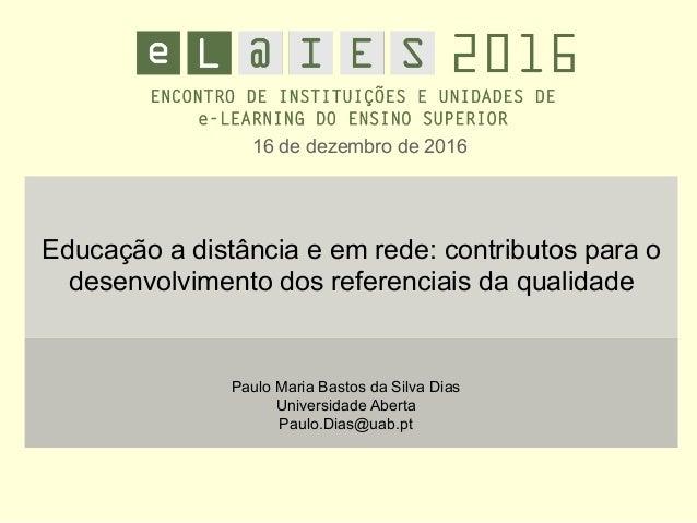 16 de dezembro de 2016 Educação a distância e em rede: contributos para o desenvolvimento dos referenciais da qualidade Pa...