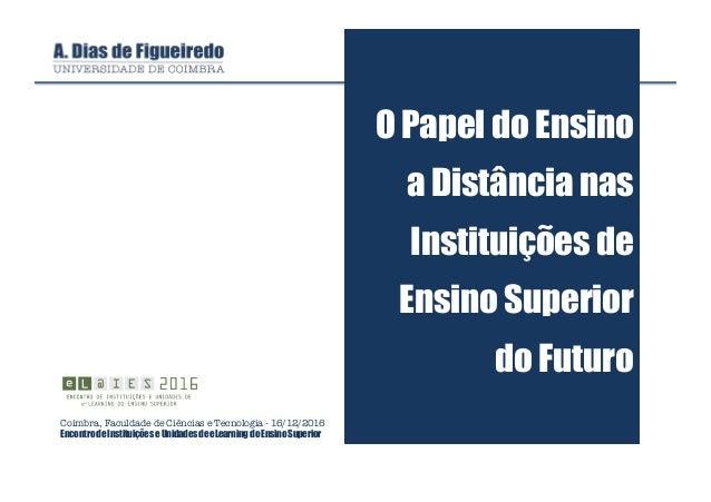 O Papel do Ensino a Distância nas Instituições de Ensino Superior do Futuro Coimbra, Faculdade de Ciências e Tecnologia - ...