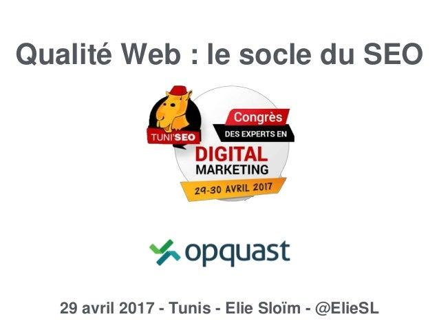 Elie Sloïm @ElieSL Qualité Web : le socle du SEO 29 avril 2017 - Tunis - Elie Sloïm - @ElieSL