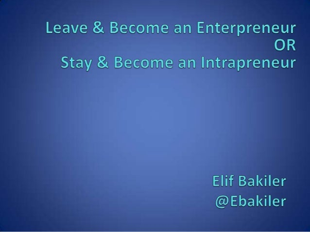 Who wants to leave their job and      start a company?   Who wants to stay in ther  company but do new things?    Which on...