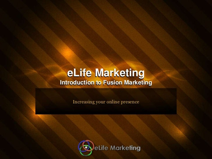 eLife Marketing Introduction to Fusion Marketing<br />Increasing your online presence<br />