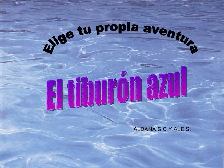 El tiburón azul Elige tu propia aventura ALDANA S.C Y ALE S.