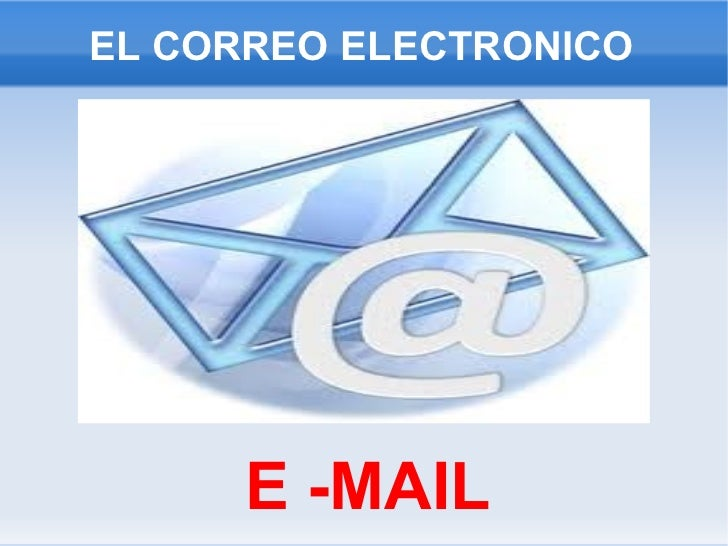 EL CORREO ELECTRONICO <ul>E -MAIL </ul>
