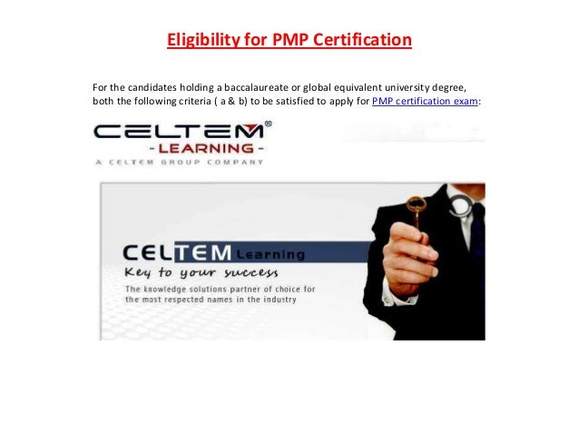 Eligibility for PMP Certification For the candidates holding a baccalaureate or global equivalent university degree, both ...
