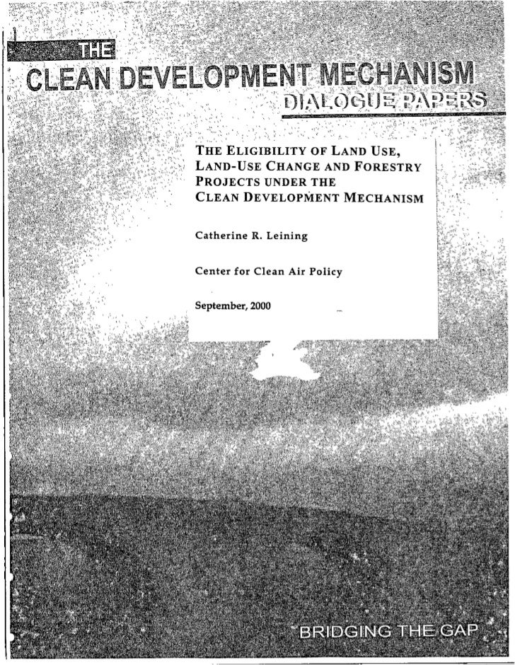 THE ELIGIBILITY OF LAND-USE CHANGE AND F R       Y PROJECTS UNDER THE CLEAN DEVELOPMENT MECH        M   Catherine R. Leini...