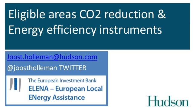 Eligible areas CO2 reduction & Energy efficiency instruments Joost.holleman@hudson.com @joostholleman TWITTER