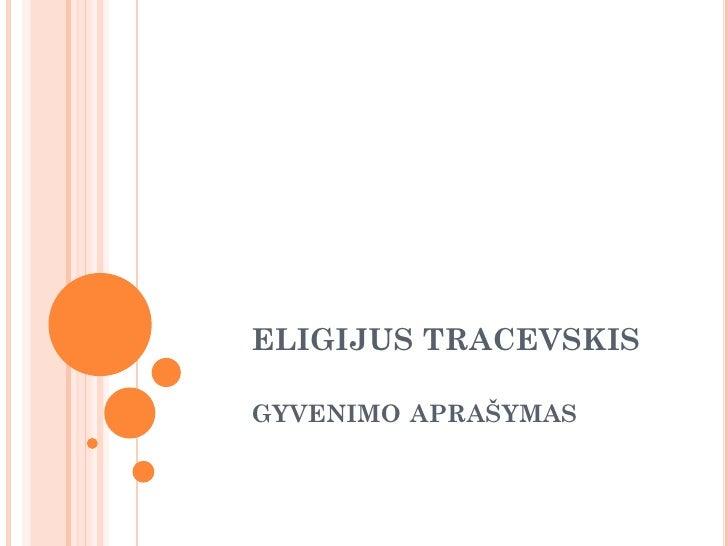 ELIGIJUS TRACEVSKIS  GYVENIMO APRAŠYMAS