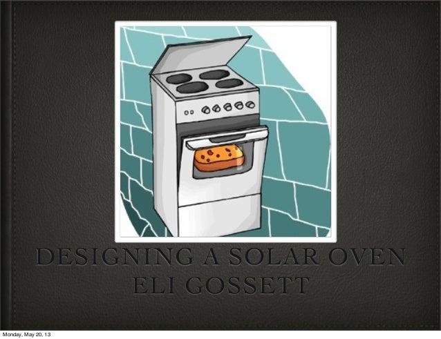 DESIGNING A SOLAR OVENELI GOSSETTMonday, May 20, 13